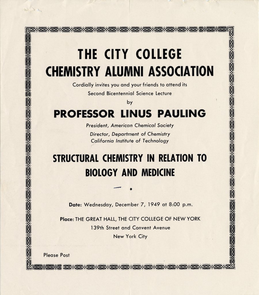"A photograph of a flyer for lecture given by Linus Pauling to The City College of Chemistry Alumni Association. Source: ""Structural Chemistry in Relation to Biology and Medicine."" December 7, 1949. Use by permission of: Ava Helen and Linus Pauling Papers, Oregon State University Libraries, Special Collections & Archives Research Center at Oregon State University."